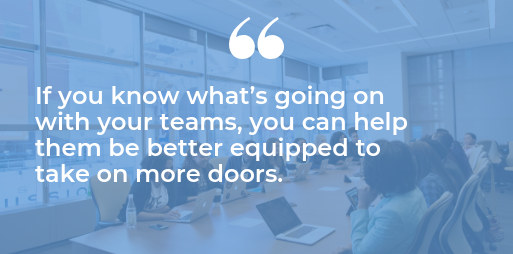 if you know what's going on with your teams, you can help them be better equipped to take on more doors quote