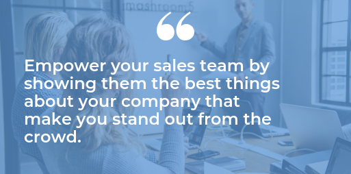 Empower your sales team by showing them the best things about your company that make you stand out from the crowd quote